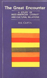 The Great Encounter: A Study of Indo-American Literary and cultural Relations: R. K. Gupta