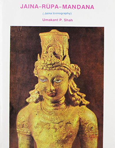 Jaina-Rupa-Madana (Jain Iconography): Umakant P. Shah