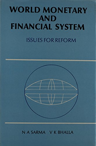 World Monetary and Financial System: Issues for Reform: Sarma, N. A.; Bhalla, V. K.