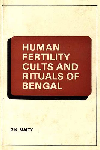 Human Fertility Cults and Rituals of Bengal: A Comparative Study: P. K. Maity