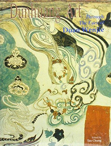 Dunhuang Art: Through the Eyes of Duan Wenjie: Tan Chung (Ed.)