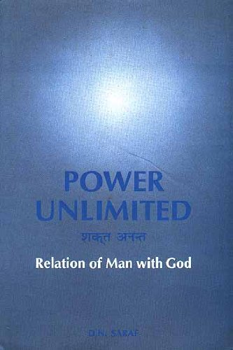 Power Unlimited: Relation of Man with God: D.N. Saraf