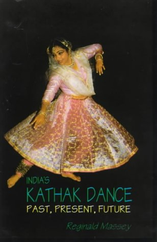 India's Kathak Dance: Past, Present, Future: Reginald Massey