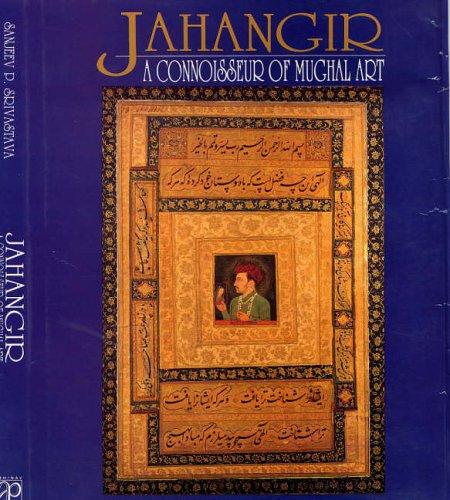 Jahangir: A Connoisseur of Mughal Art: S.P. Srivastava