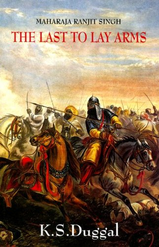 Maharaja Ranjit Singh: The Last to Lay: K.S. Duggal