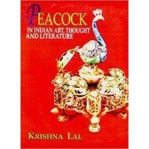 Peacock in Indian Art, Thought and Literature: Krishna Lal