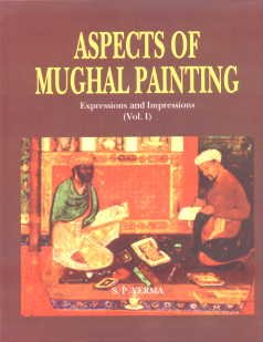 Aspects of Mughal Painting Vol. 1: S P Verma