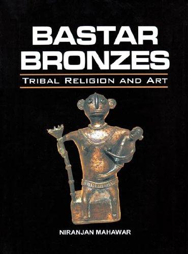 Bastar Bronzes : Tribal Religion and Art: Niranjan Mahawar