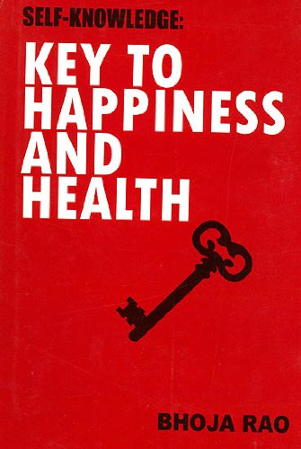 Self Knowledge: Key to Happiness and Health: Bhoja Rao