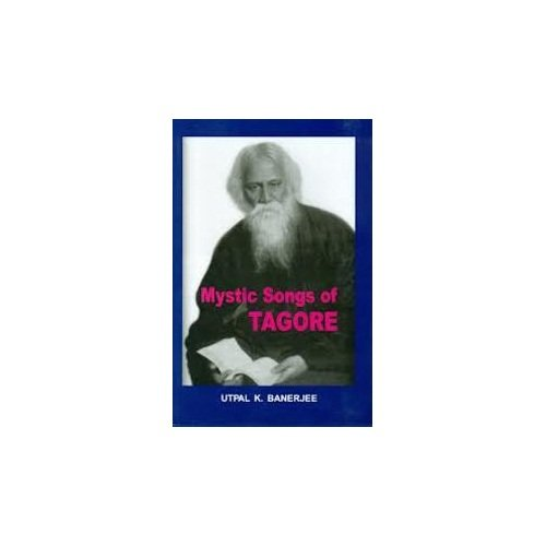 Mystic Songs of Tagore: Utpal K. Banerjee