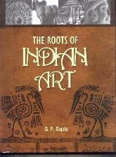The Roots Of Indian Art : A: S.P. Gupta
