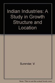 Indian Industries: A Study in Growth Structure and Location: V. Surendar