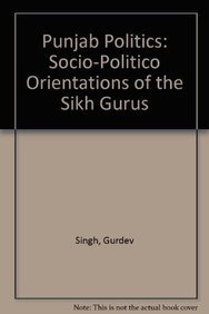 Punjab Politics: Socio-Politico Orientations of the Sikh: Gurdev Singh