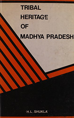 Tribal Heritage of Madhya Pradesh: An Annotated Bibliography: H.L. Shukla