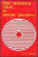 The Wonder That Is Hindu Dharma: Gupta, Ram Chandra