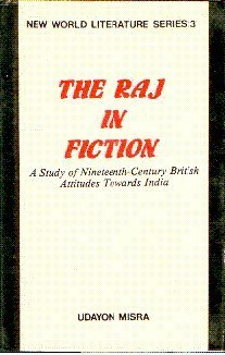 The Raj in Fiction: A Study of: Misra, Udayon