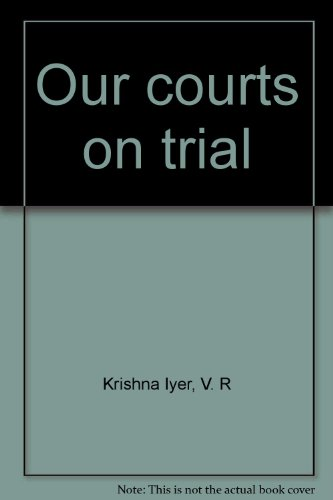 Our courts on trial: Krishna Iyer, V. R