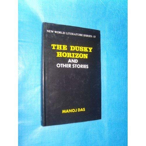 The Dusky Horizon and Other Stories (New World Literature Series 13): Manoj Das
