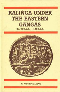 Kalinga Under the Eastern Gangas: Ca. 900 A.D. to Ca. 1200 A.D.: N. Mukunda Rao