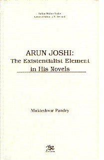 Arun Joshi: The Existentialist Element in his Novels: Mukteshwar Pandey