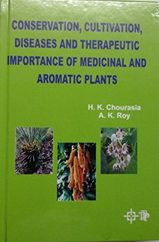 Conservation, Cultivation, Diseases and Therapeutic Importance of: edited by H