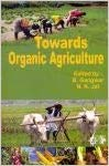 Towards Organic Agriculture: edited by B.