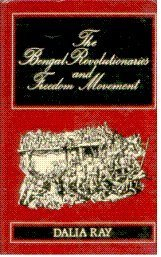 The Bengal Revolutionaries and Freedom Movement: Ray Dalia