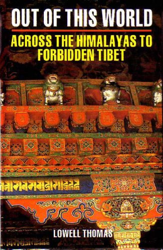 Out of This World: Across the Himalayas to Forbidden Tibet: Thomas, Lowell, Jr.