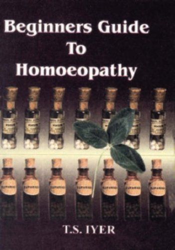 Beginner's Guide to Homeopathy: T. S Iyer