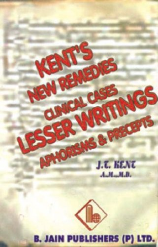 New Remedies Clinical Cases Lesser Writings Aphorisms: Kent James Tyler