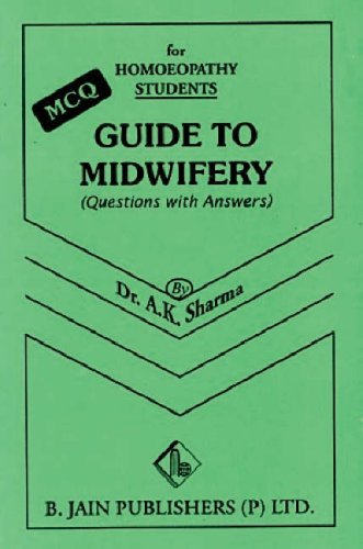 Guide to Midwifery: Questions with Answers & MCQ for Homoeopathy Students: A.K. Sharma