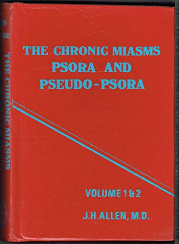 The Chronic Miasms: Psora, Pseudo-psora and Sycosis,: John Henry Allen