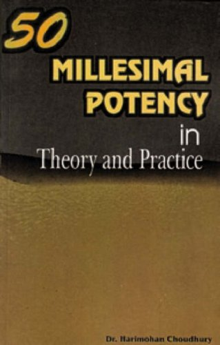 9788170211754: Fifty Millesimal Potency in Theory and Practice, Its Importance, Speciality, Preparation, Administration with Case Records According to Hahnemann's Organon Sixth Edition