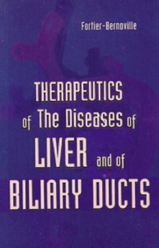 Therapeutics of the Diseases of Liver & Biliary Ducts: Fortier-Bernoville.