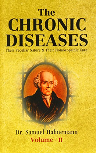 The Chronic Diseases: Their Peculiar Nature and Their Homoeopathic Cure Volume 1