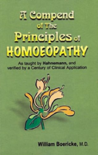 A Compend. of the Principles of Homoeopathy: As Taught by Hahnemann and Verified by a Century of Clinical Application (9788170212973) by William Boericke