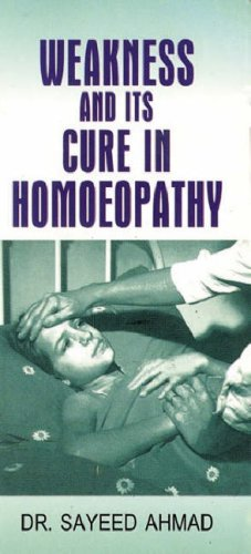 Weakness and its Cure in Homoeopathy: Sayeed Ahmad