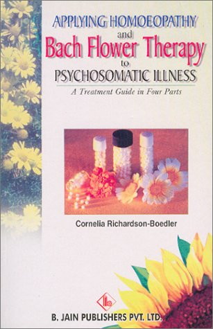 9788170218265: Applying Homoeopathy and Bach Flower Therapy to Psychosomatic Illness