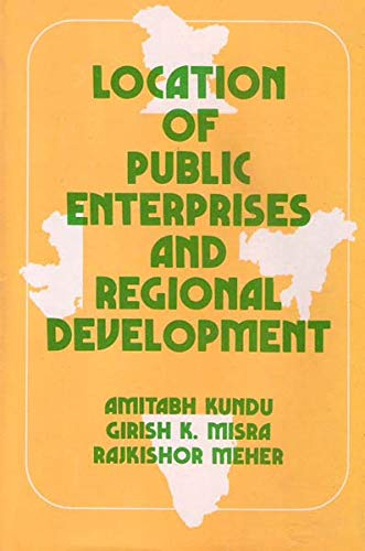 Location of Public Enterprises and Regional Development: Amitabh Kundu,G.K. Misra,R. Meher