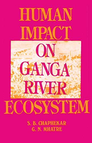 Human Impact on Ganga River Ecosystem: An Assessment: G.N. Mhatre,S.B. Chaphekar