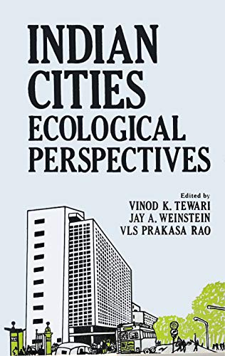 Indian Cities: Ecological Perspectives: Jay A. Weinstein,