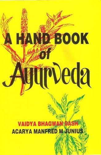 Handbook of Ayurveda: Dash, Vaidya Bhagwan; Junius, Acarya Manfred M.