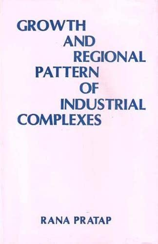 Growth and Regional Pattern of Industrial Complexes: Pratap Rana