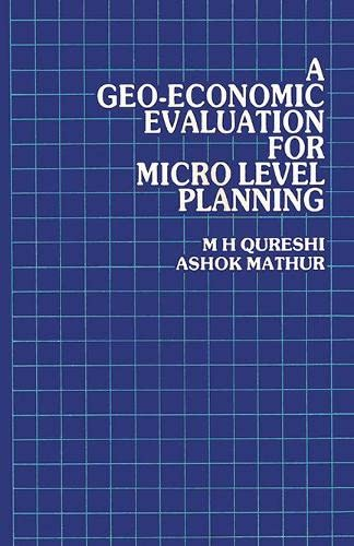 A Geo-Economic Evaluation for Micro Level Planning: Ashok Mathur,M.H. Qureshi