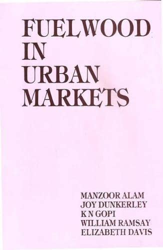 Fuelwood in Urban Markets: A Case Study: Elizabeth Davis,Joy Dunkerley,K.N.