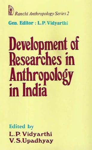 Development of Researches in Anthropology in India:(Ranchi: L.P. Vidyarthi &