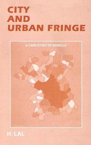 City and Urban Fringe: A Case Study of Bareilly: H. Lal