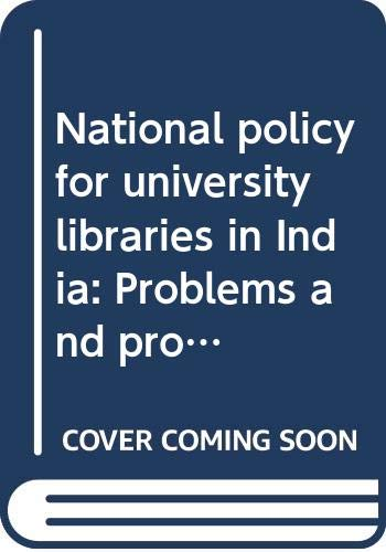 National policy for university libraries in India: Problems and prospects (Concepts in ...
