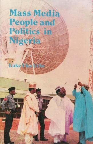 Mass Media, People, and Politics in Nigeria: Uche, Luke Uka