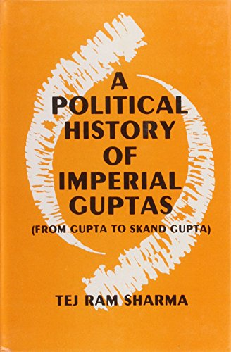 A Political History of Imperial Guptas: From Gupta to Skand Gupta: Tej Ram Sharma
